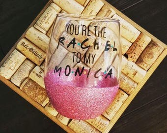 you're the rachel to my monica, you're the monica to my rachel, wine glass, stemless wine glass, best friend gift, wine glass sets, glasses
