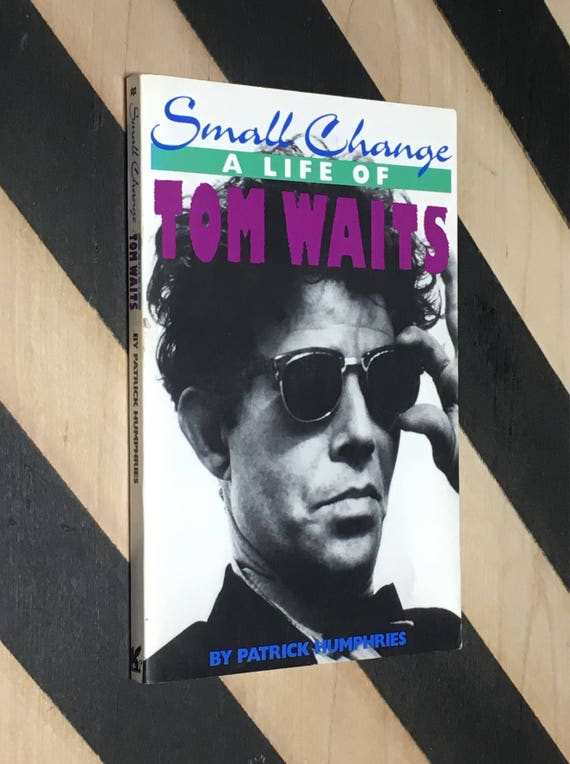 Small Change: A Life of Tom Waits by Patrick Humphries (1989) softcover book