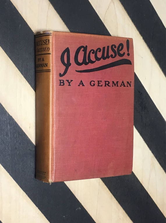 I Accuse! (J'accuse!) by A German; Translated by Alexander Gray (1915)  hardcover book