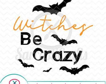 Witches Be Crazy - Halloween Graphic - Digital download - svg - eps - png - dxf - Cricut - Cameo - Files for cutting machines