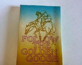 Follow the Golden Goose by Nancy Veglahn  Hardcover  1st Printing  Children/Western