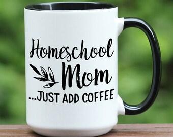 Homeschool Mom Just Add Coffee, Homeschool mug, mom life, gift for her, funny coffee mug, gift for mom, coffee mug, coffee cup, custom mug