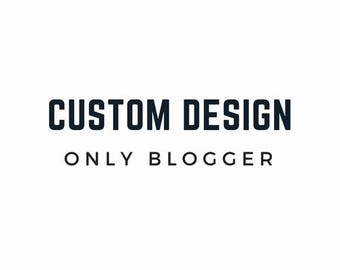 Custom Blog Design - Only Blogger
