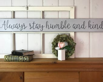 "Always stay humble and kind | rustic wood sign | farmhouse home decor | fixer upper decor | wall decor | humble and kind sign | 5.25"" x 48"""