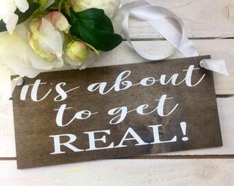 "It's About To Get Real Sign-Rustic Wedding Sign-12""x 5.5"" Sign-Flower Girl Sign-Ring Bearer Wedding Sign-"