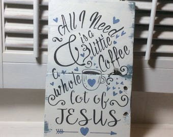 All I need is a little coffee and a whole lot of Jesus rustic pallet sign, kitchen decor, coffee and Jesus sign, gift, religious sign