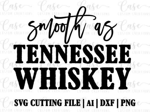 Smooth As Tennessee Whiskey Svg Cutting File Ai Dxf And