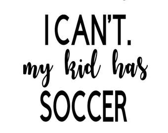T-shirt - I can't my kid has soccer