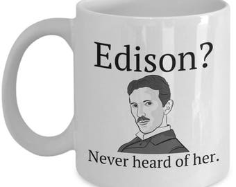 Funny Physics Mug - Electrical Engineer Gift - Edison? Never Heard Of It - Funny Nikola Tesla Mug - Science Geek Present - Physicist