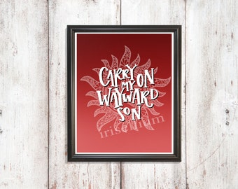 DIGITAL DOWNLOAD - Carry on my Wayward Son 8x10 Print