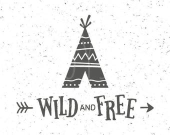 Wild and Free SVG TeePee svg Wild and Free Svg file Wild svg TeePee svg Silhouette Cricut Baby svg Arrow svg Tribal svg file T-shirt Svg