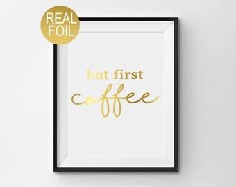 "Real Gold Foil Print, ""But First Coffee"", Wall Art, Home Decor, Kitchen Art, Office Art"