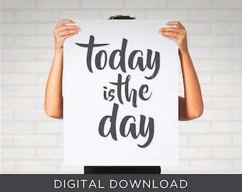Digital Download Print - Today is the Day Black White Typography Inspiring Quote - Wall Art, Poster