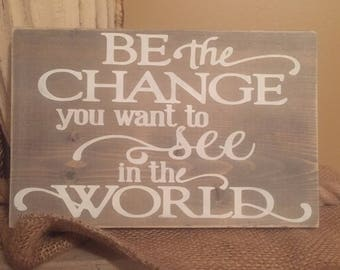 Be The Change You Want To See In The World Rustic Sign