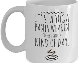 Funny Yoga Tea Cup - Yoga Pants and Coffee Mug - Perfect Christmas Gift or Stocking Stuffer - Mother's Day - Funny Birthday Gift for Mom