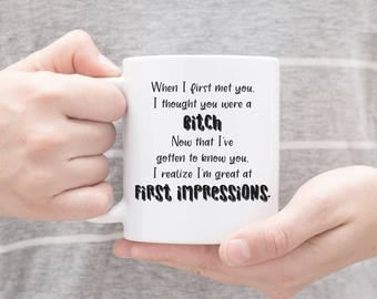 Funny Valentine Gifts - First Impressions Mug - Cute Valentine Gift Ideas - Funny Gifts for Her - Funny Gift Ideas - Sassy Gift Ideas
