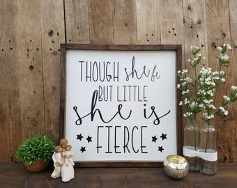 Though she be but little she is fierce, nursery sign, nursery decor, girl nursery sign, girl nursery decor