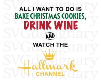 All I Want To Do is Bake Christmas Cookies, Drink Wine and Watch the Hallmark Channel (Movies, Christmas, Holiday) SVG PNG Download