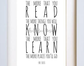 The More That You Read, The More Things You Will Know, The More That You Learn, The More Places You'll Go- Dr. Seuss Quote- Digital Download