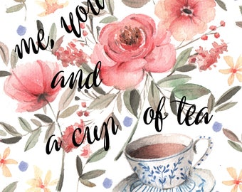 "Print ""Me you and a Cup of Tea"""