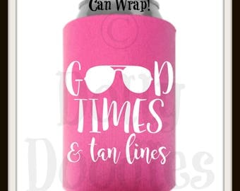 Good Time and Tan Lines Can Wrap - Drink Cooler - Beverage Insulator