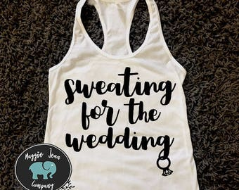 Sweating for the Wedding Tank, Gym Tank, Workout Tank Shirt, Wedding Shirt, Future Mrs Tank, Bride to Be, Engaged, Engagement