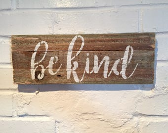 Be Kind Reclaimed Wood Sign- farmhouse/country/shabby chic home decor
