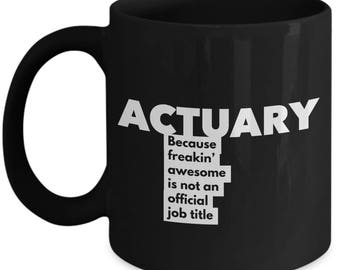 Actuary because freakin' awesome is not an official job title - Unique Gift Black Coffee Mug