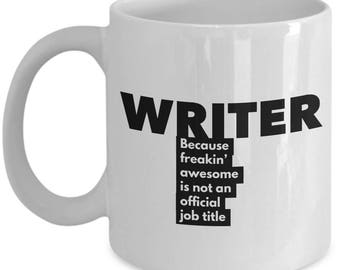 Writer because freakin' awesome is not an official job title - Unique Gift Coffee Mug