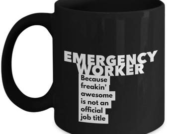 Emergency Worker because freakin' awesome is not an official job title - Unique Gift Black Coffee Mug