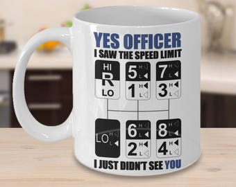 Funny Coffee Mug For Truck Drivers - Yes Officer - I Saw The Speep Limit - 18 Speed Version - For Old School Truckers - Kenworth, Peterbilt
