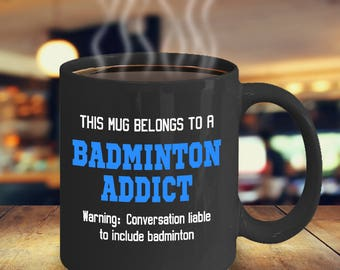 Badminton Mug - Badminton Coffee Mug - Badminton Addict Mug - Funny Badminton Mug - Badminton Player Mug - Gift for Badminton Players
