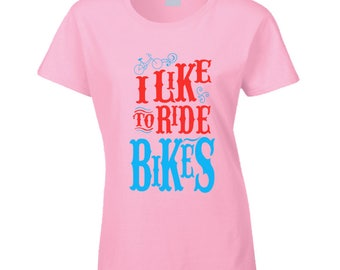 I Like To Ride Bikes T Shirt