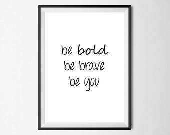 Be Bold Be Brave Be You Wall Print - Wall Art, Home Decor, Bedroom Print, Bold Print, Inspirational Print