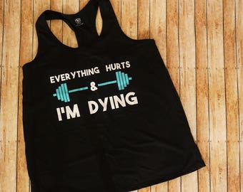 Everything Hurts & I'm Dying Workout Tank