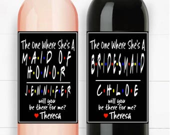 Set of 4 Printable The One Where She's A Bridesmaid Maid of Honor Friends Tv Show Theme Be my Bridesmaid Maid of Honor Wine Labels Wedding