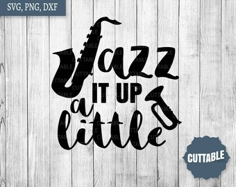 Jazz it up a little SVG cut files, Music jazz quote SVG cut files, commercial use, musical Jazz SVG cut files, Jazz svg, dxf, png