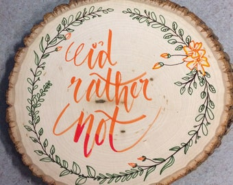I'd Rather Not Calligraphy on Wood