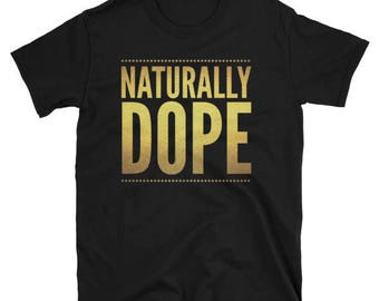 "Naturally Dope"" Unisex T-Shirt"
