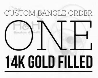 CUSTOM bangle order - ONE 14k gold filled