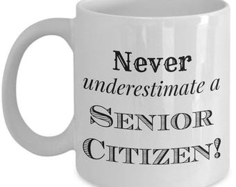 Funny Senior Citizen Mug-Never Underestimate a Senior Citizen-Senior Citizen Gifts