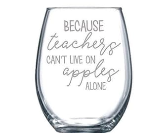 Because Teachers can't live on Apples alone Funny Laser Etched Stemless Wine Glass - Perfect Gift  - 15oz
