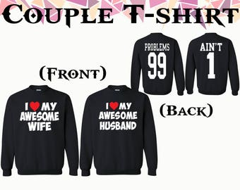 I Love My Awesome Husband I Love My Awesome Wife Crewneck Problems 99 Ain't 1 Front Back Crewneck Sweatshirt Couple Sweater Gift For Couple