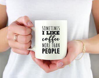 For coffee lovers, sometimes I like coffee, coffee quote gifts, caffeine, introvert, coffee addict, coffee lovers quotes, coffee lover mug.