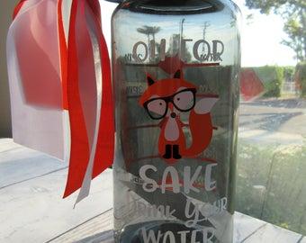 Water Bottle, Oh For Fox Sake Drink Your Water, Water Bottle With Time Reminder, Water bottle with tracker, motivational water bottle
