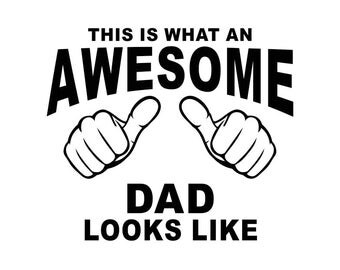 This is what an Awesome Dad looks like Graphics SVG Dxf EPS Png Cdr Ai Pdf Vector Art Clipart instant download Digital Cut Print File Cricut