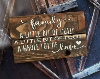 Family A Little Bit of Crazy A Little Bit of Loud A Whole Lot of Love Rustic Wood Sign Home Decor Reclaimed Wood Distressed