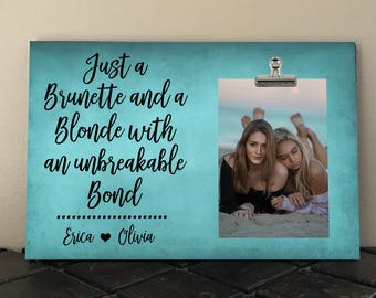 Best Friend Frame, Free Design Proof, Just a BRUNETTE and a BLONDE with an Unbreakable Bond, Bridesmaid Gift, Friendship, Besties, BFF  ja01