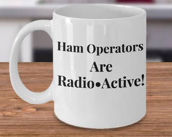 "Gift for Ham Radio Operator! Funny ""Ham Operators Are Radio•Active!"" 11 or 15 oz  Ceramic Mug -For Birthday, Christmas etc."