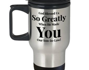 Gift for Son-in-law! 14oz Travel Mug -Unique - God Blessed Us So Greatly When He Made You Our Son-in-law!